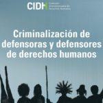 La criminalización de las defensoras y los defensores de DH