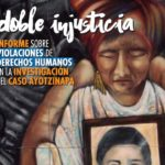 DOBLE INJUSTICIA | informe sobre violaciones de DDHH en la investigación del caso Ayotzinapa