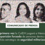 CorteIDH juzgará a México por desaparición forzada de personas dentro de la fallida estrategia de seguridad militarizada