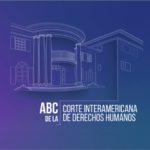 ABC de la Corte Interamericana de Derechos Humanos