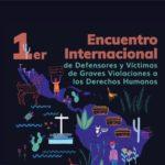 1er Encuentro Internacional de Defensores y Víctimas de Graves Violaciones a los DDHH